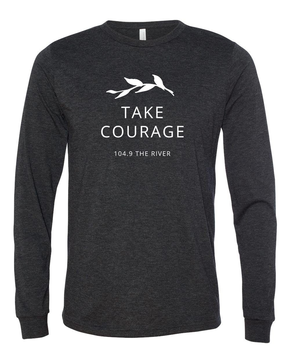 Take Courage Long Sleeve Shirt