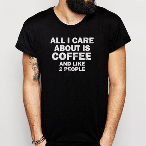 All I Care About Is Coffee And Like 2 People Gym Sport Runner Yoga Funny Thanksgiving Christmas Funny Quotes Men'S T Shirt