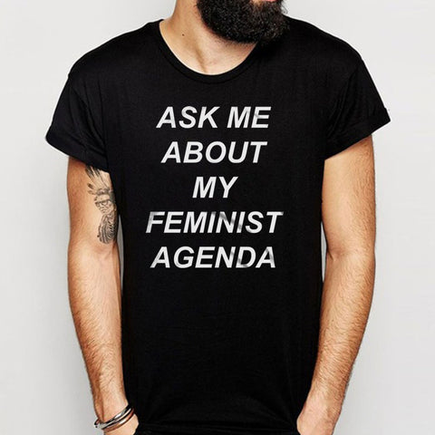 Ask Me About My Feminist Agenda Men'S T Shirt