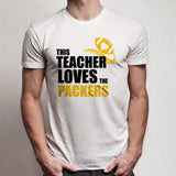 Awesome This Teacher Loves The Packers Teacher Football Men'S T Shirt