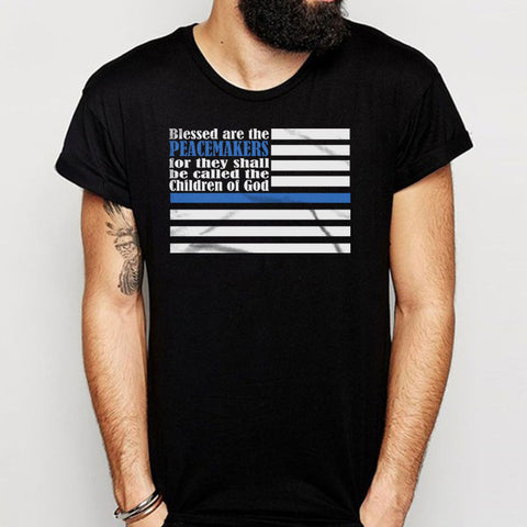 Back The Blue Police Support Blessed Are The Peacemakers Scriptural Pray For Dallas Pray For Baton Rouge Men'S T Shirt