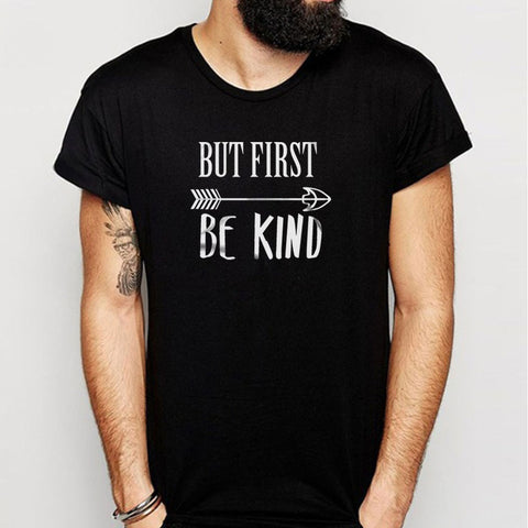 But First Be Kind Men'S T Shirt