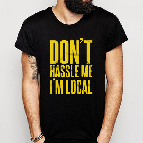 Dont Hassle Me Im Local Men'S T Shirt