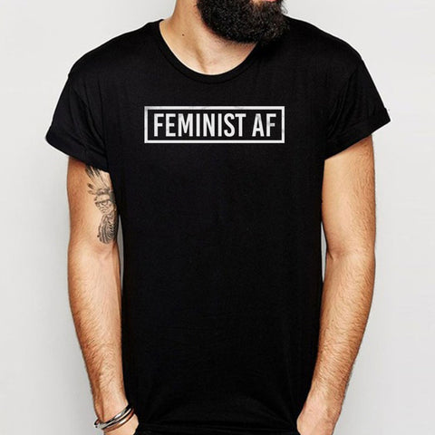 Feminist Af Feminism Women'S Rights Girl Power Strong And Powerful Women Men'S T Shirt
