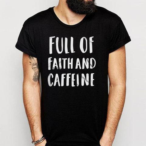 Full Of Faith And Caffeine Christian Coffee Funny Men'S T Shirt