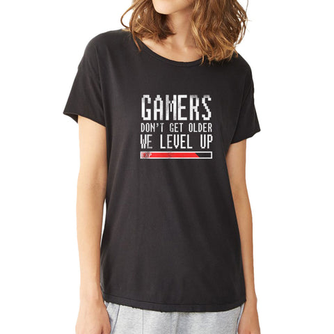 Gamers Don'T Get Older, We Level Up! Women'S T Shirt