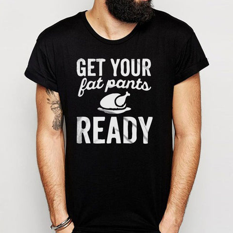Get Your Fat Pants Ready Men'S T Shirt