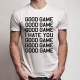 Good Game I Hate You Men'S T Shirt