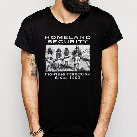 Homeland Security Fighting Terrorism Since 1492 American Indians Men'S T Shirt