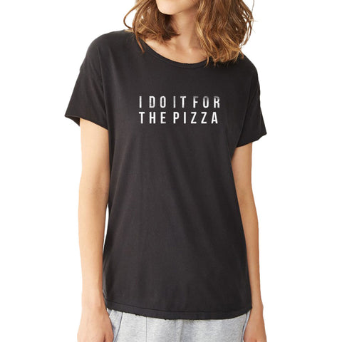 I Do It For The Pizza Fitness Workout Women'S T Shirt