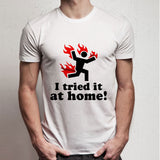 I Tried It At Home Men'S T Shirt