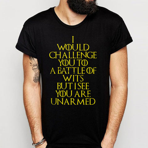 I Would Challenge You To A Battle Of Wits But I See You Are Unarmed Men'S T Shirt
