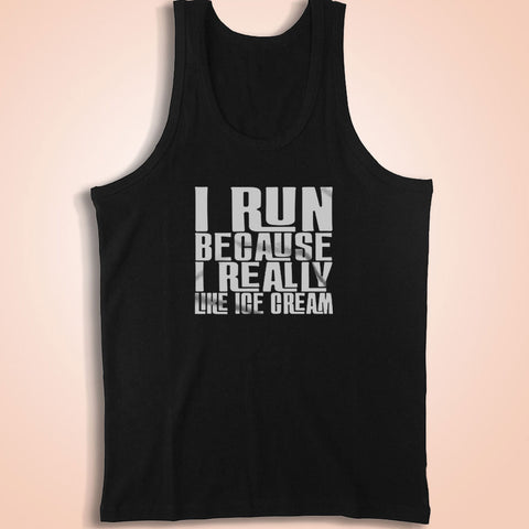 I Run Because I Really Like Ice Cream Funny Funny Quote Gift Men'S Tank Top