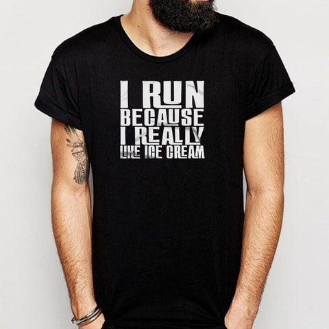 I Run Because I Really Like Ice Cream Funny Funny Quote Gift Men'S T Shirt