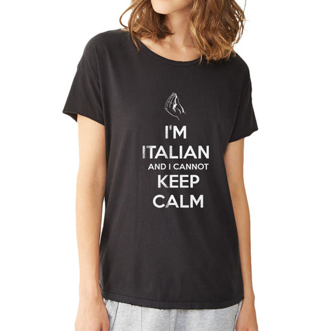 I'M Italian And I Cannot Keep Calm Women'S T Shirt