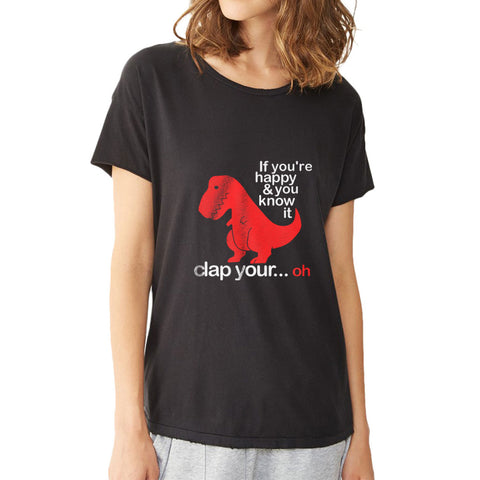 If Youre Happy Clap Your Hands Dinosaur Women'S T Shirt