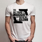 Ill Be Your Maggie If You Be My Glenn The Walking Dead Quote Funny Sassy Men'S T Shirt