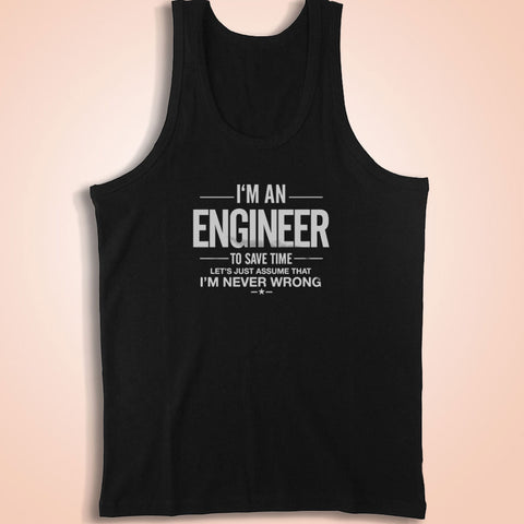 Im An Engineer Funny Assume Im Never Wrong Engineer Gift Gift For Him Gift For Doctor Gift For Engineer Cool Men'S Tank Top