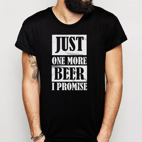 Just One More Beer I Promise Beer Lover Men'S T Shirt