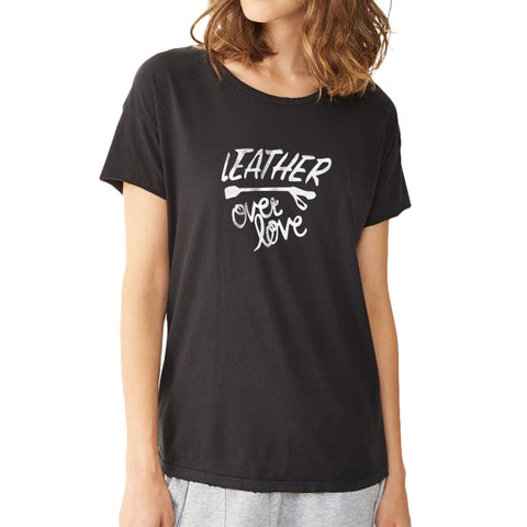 Leather Over Love Bondage Themed Women'S T Shirt