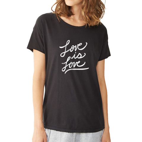 Love Is Love Inspirational Quote Valentines Day Women'S T Shirt