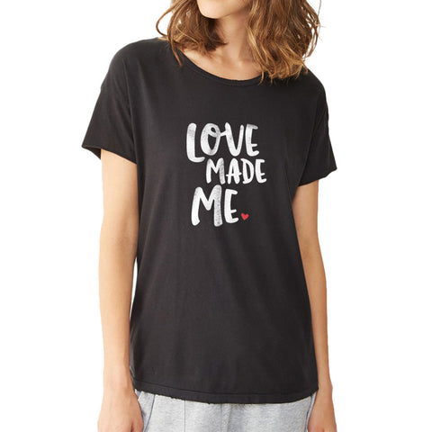 Love Made Me Valentines Day Women'S T Shirt