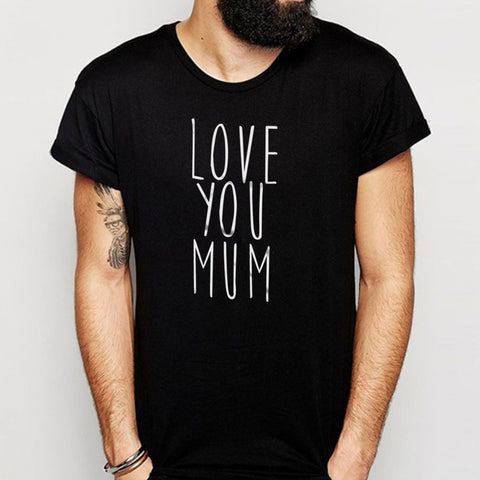 Love You Mum Men'S T Shirt