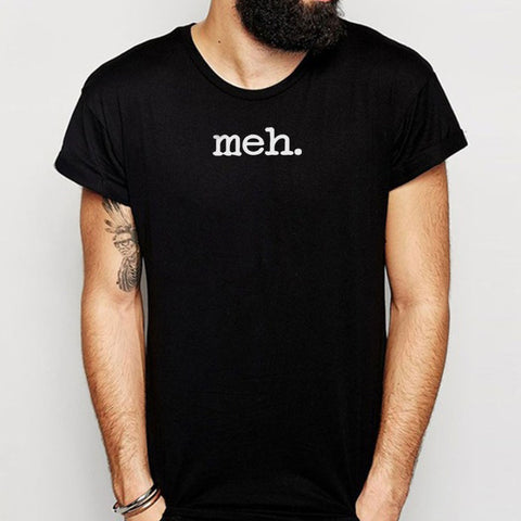 Mens Funny Meh Message Typography  Funny Gifts For Him Men'S T Shirt