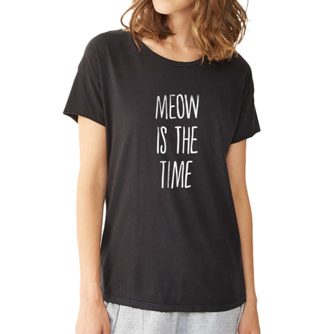 Meow Is The Time Women'S T Shirt