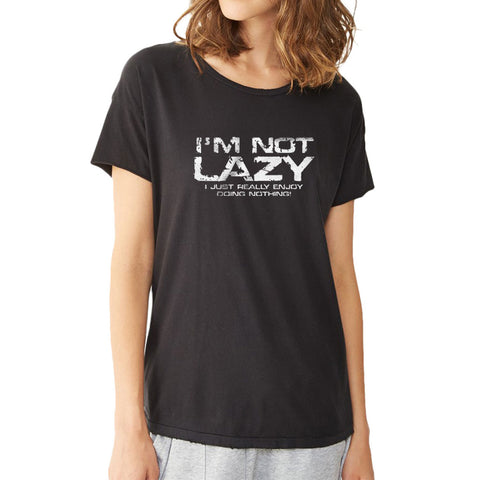 Not Lazy Just Really Enjoy Doing Nothing Women'S T Shirt