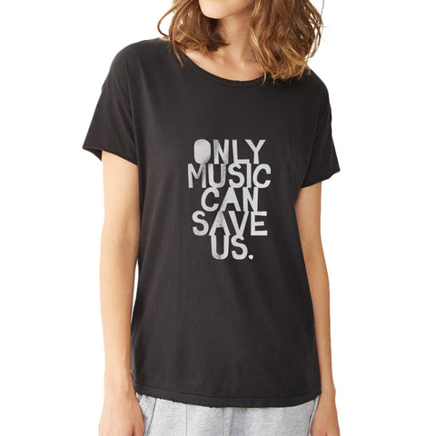 Only Music Can Save Us Women'S T Shirt