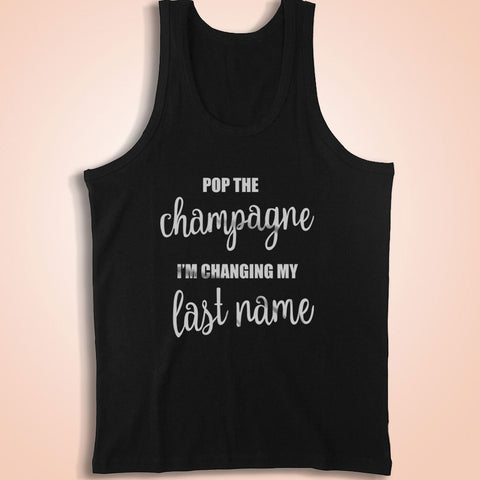 Pop The Champagne I'M Changing My Last Name Men'S Tank Top