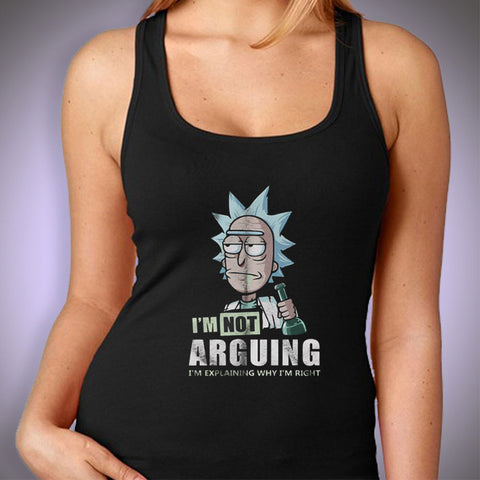 Rick And Morty I'M Not Arguing I'M Explaining Why I'M Right Women'S Tank Top