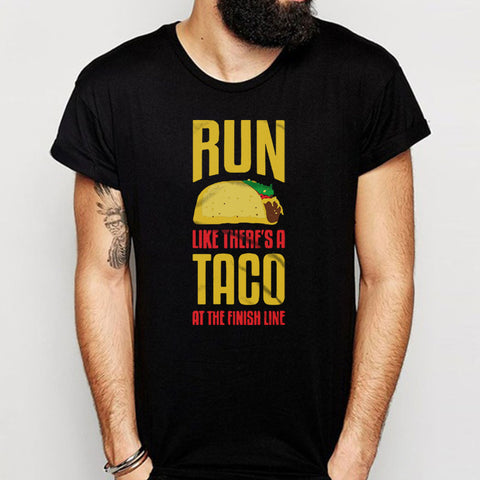 Run Like There'S A Taco At The Finish Line Men'S T Shirt