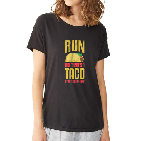 Run Like There'S A Taco At The Finish Line Women'S T Shirt