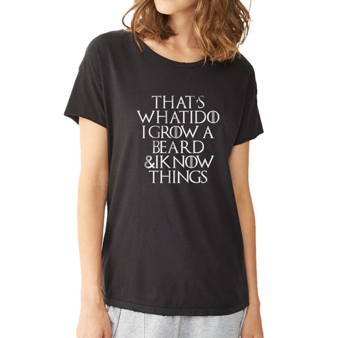 That'S What I Do I Grow A Beard And I Know Things Women'S T Shirt