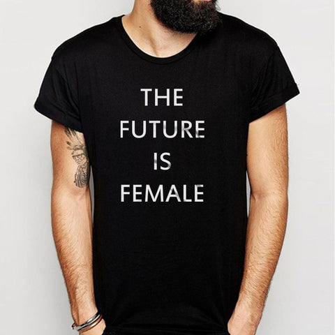 The Future Is Female Men'S T Shirt