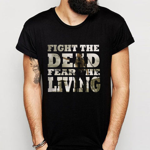 The Walking Dead Quotes Fight The Dead Fear The Living Men'S T Shirt