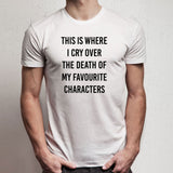 This Is Where I Cry Over The Death Of Favourite Characters Men'S T Shirt