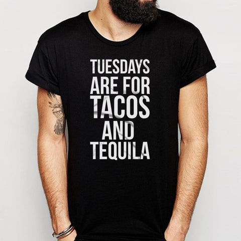 Tuesdays Are For Tacos And Tequila Funny Sayings Drinking Taco Men'S T Shirt