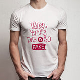 Valentines Day Is So Fake Men'S T Shirt