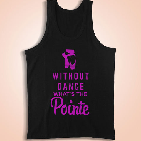Without Dance What'S The Pointe Ballet Dance Men'S Tank Top