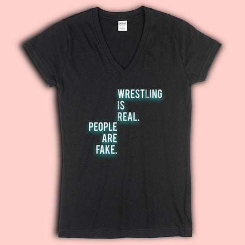 Wrestling Is Real People Are Fake Quote Women'S V Neck