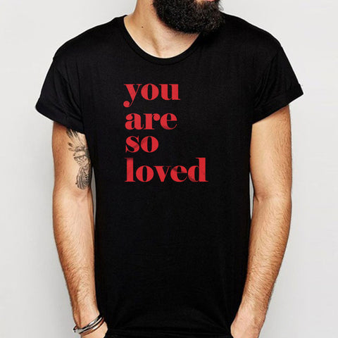 You Are So Loved Quotes Valentines Men'S T Shirt