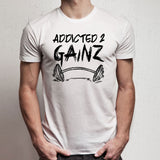Fitness Addicted 2 Gainz Gains Motivational Motivational Gym Men'S T Shirt