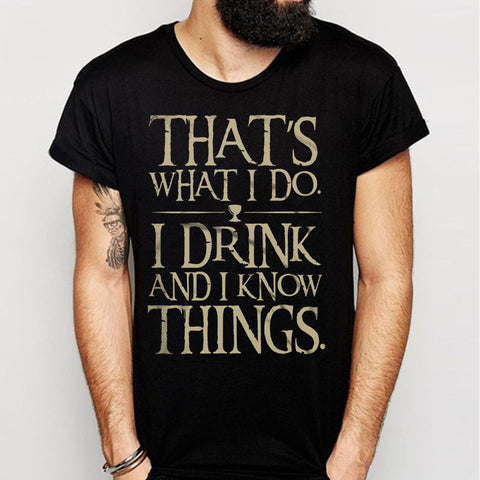 I Drink And I Know Things Quotes Men'S T Shirt
