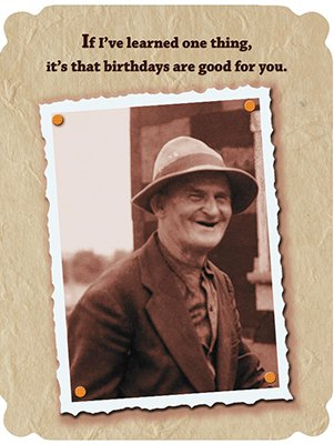 Birthday Card - Birthdays Are Good For You