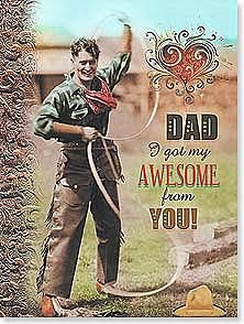 Father's Day Card - DAD I got my AWESOME from YOU!