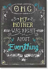 Mother's Day Card - My Mother was right about Everything