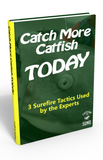 Catch More Catfish Today: 3 Surefire Tactics Used By The Experts (Digital Copy)